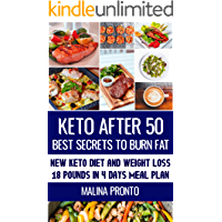 Keto After 50: Best Secrets To Burn Fat: New Keto Diet And Weight Loss | 18 Pounds In 4 Days Meal Plan