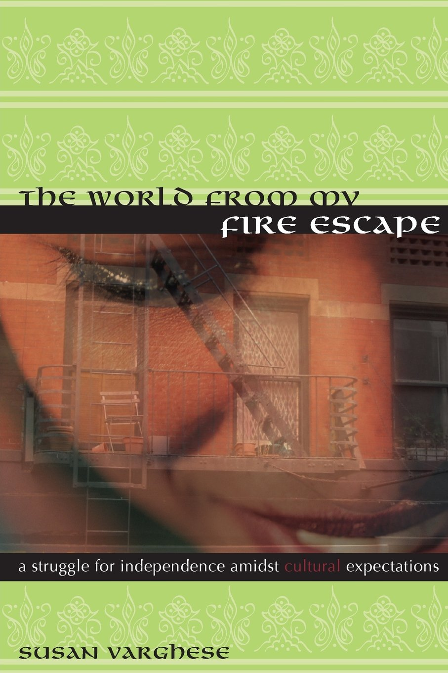 Download The World From My Fire Escape: A struggle for independence amidst cultural expectations pdf epub