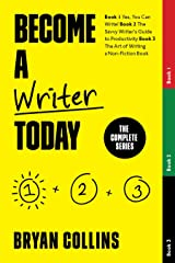 Become a Writer Today: The Complete Series: Book 1: Yes, You Can Write! | Book 2: The Savvy Writer's Guide to Productivity | Book 3: The Art of Writing a Non-Fiction Book Kindle Edition