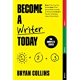 Become a Writer Today: The Complete Series: Book 1: Yes, You Can Write!   Book 2: The Savvy Writer's Guide to Productivity  