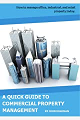 Your Quick Guide to Commercial Property Management: How to manage office, industrial, and retail property today. Kindle Edition