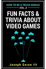 How to Be a Trivia Genius Vol. 2: Fun Facts and Trivia about Video Games Kindle Edition