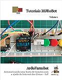 ArduFarmBot: Automatizando uma horta de tomates com a ajuda da Internet das Coisas - IoT (Tutoriais MJRoBot Livro 1)