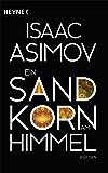 Ein Sandkorn am Himmel: Roman (Roboter und Foundation – der Zyklus 8)