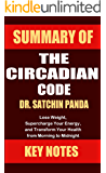 Summary of The Circadian Code by Dr. Satchin Panda: Lose Weight, Supercharge Your Energy, and Transform Your Health from Morning to Midnight (UNOFFICIAL SUMMARY Book 1)