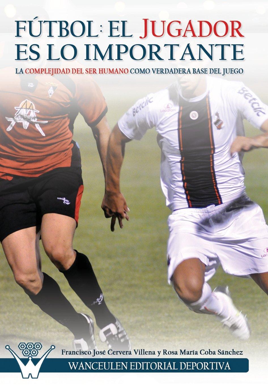 Fútbol el jugador es lo importante Tapa blanda – 9 oct 2017 Rosa María Coba Villena Editorial Wanceulen 8499932746 Football (Soccer