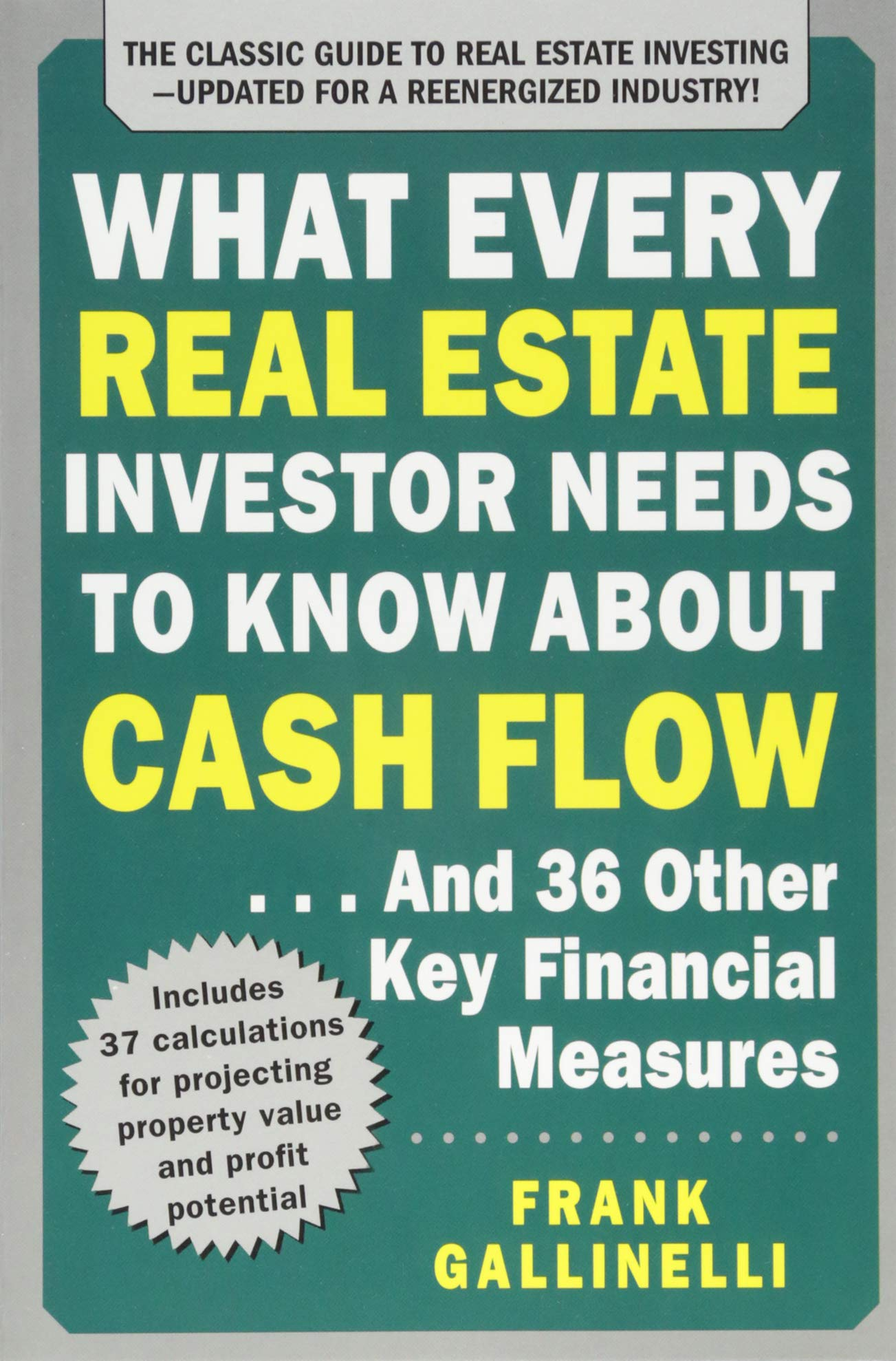 What Every Real Estate Investor Needs to Know About Cash Flow... And 36  Other Key Financial Measures, Updated Edition: Frank Gallinelli:  9781259586187: ...