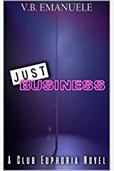 Just Business (A Club Euphoria Novel Book 1) Kindle Edition
