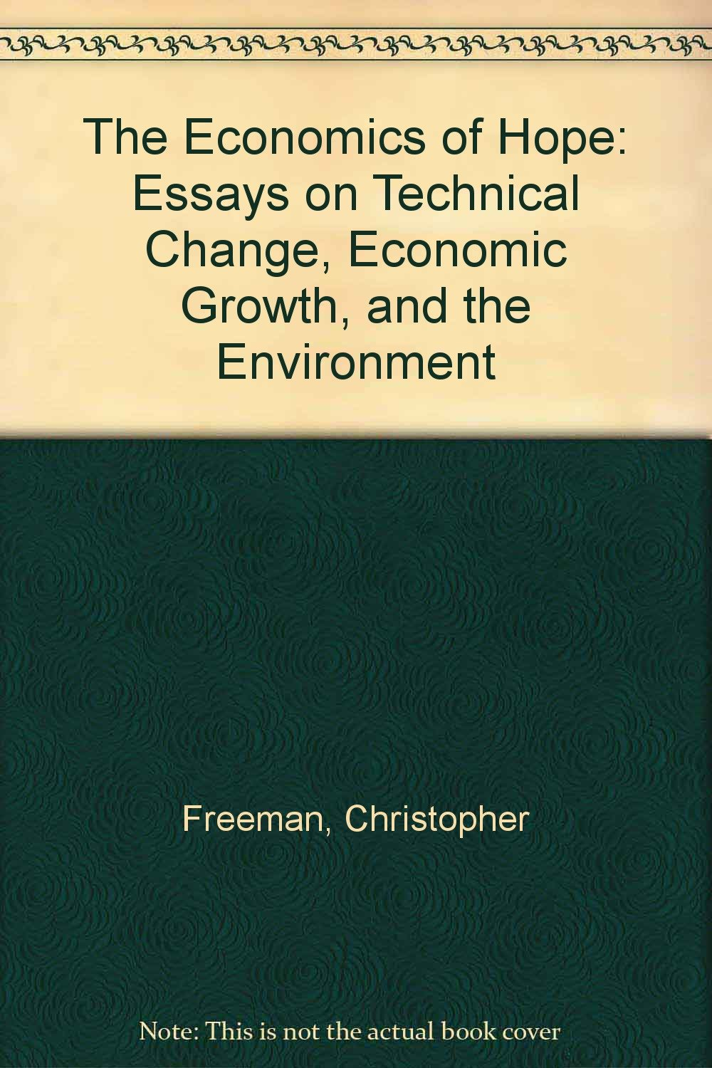the economics of hope essays on technical change economic growth the economics of hope essays on technical change economic growth and the environment christopher man 9781855670839 com books
