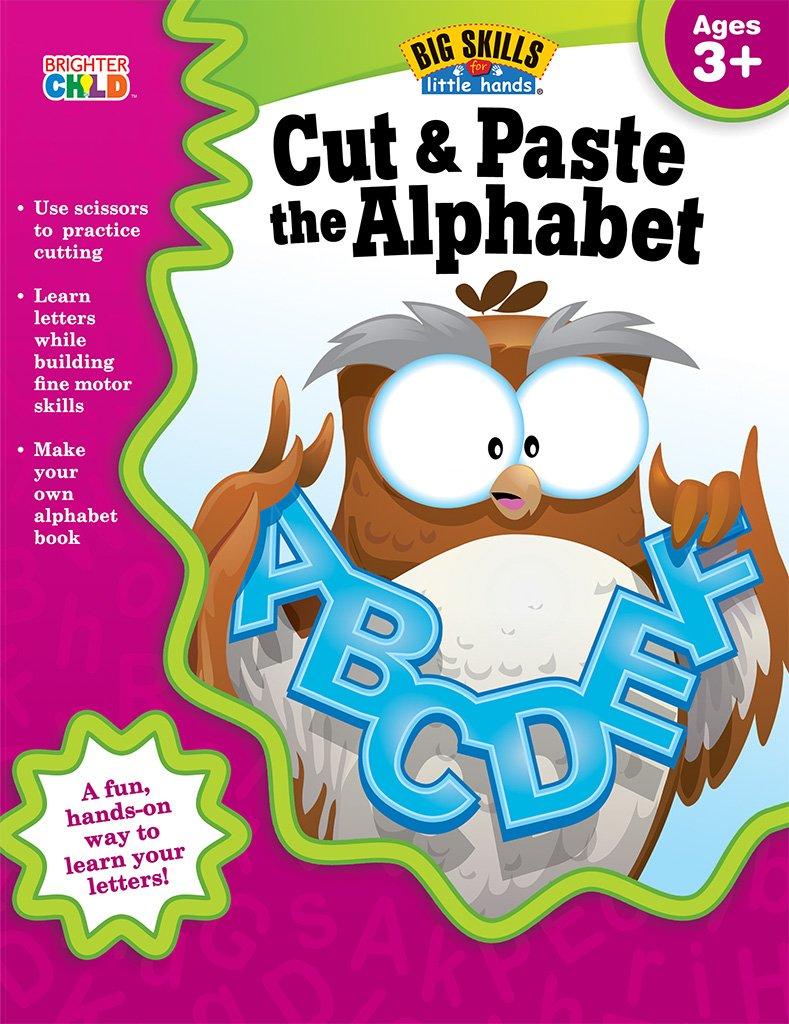Amazon.com: Cut & Paste the Alphabet, Ages 3 - 5 (Big Skills for Little  Hands®) (0044222226510): Brighter Child, Carson-Dellosa Publishing: Books