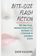Bite-Size Flash Fiction: 100 One-Page, Monologue-Style Musings to Consume in Leisurely Slices Kindle Edition