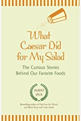 What Caesar did for My Salad: The Curious Stories Behind Our Favourite Foods