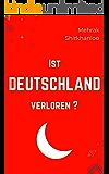 Ist Deutschland verloren?: Der Islam, Deutschland und eine Iranerin! Wie wir die Flüchtlingskrise wirklich angehen müssen