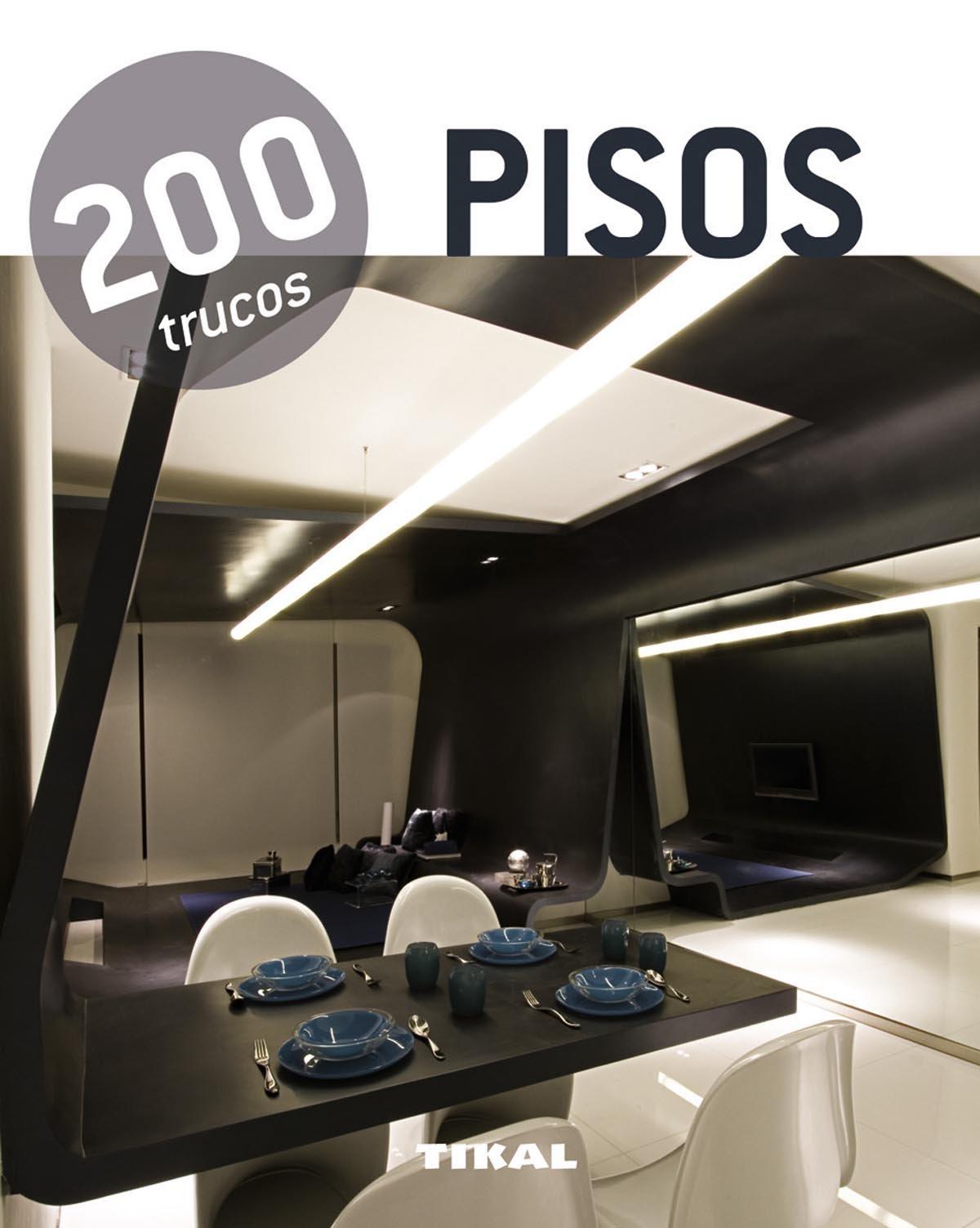 200 trucos en decoración. Pisos Tapa blanda – Ilustrado, 21 may 2012 Equipo Tikal 8499281567 Interior Design - General Spanish: Adult Nonfiction