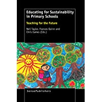 Educating for Sustainability in Primary Schools: Teaching for the Future