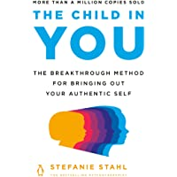 The Child in You Wants to Come Home: The Breakthrough Method for Bringing Out Your Authentic Self