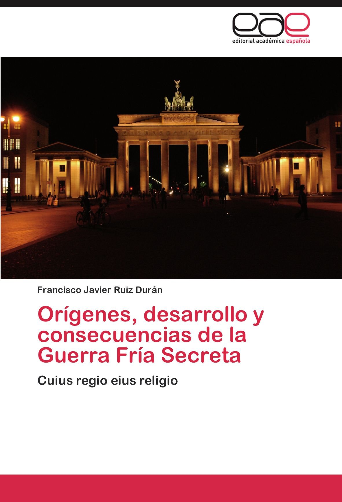 Origenes, Desarrollo y Consecuencias de La Guerra Fria Secreta: Amazon.es: Ruiz Dur N., Francisco Javier: Libros