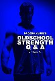 Brooks Kubik's Oldschool Strength Q & A - Vol. 1