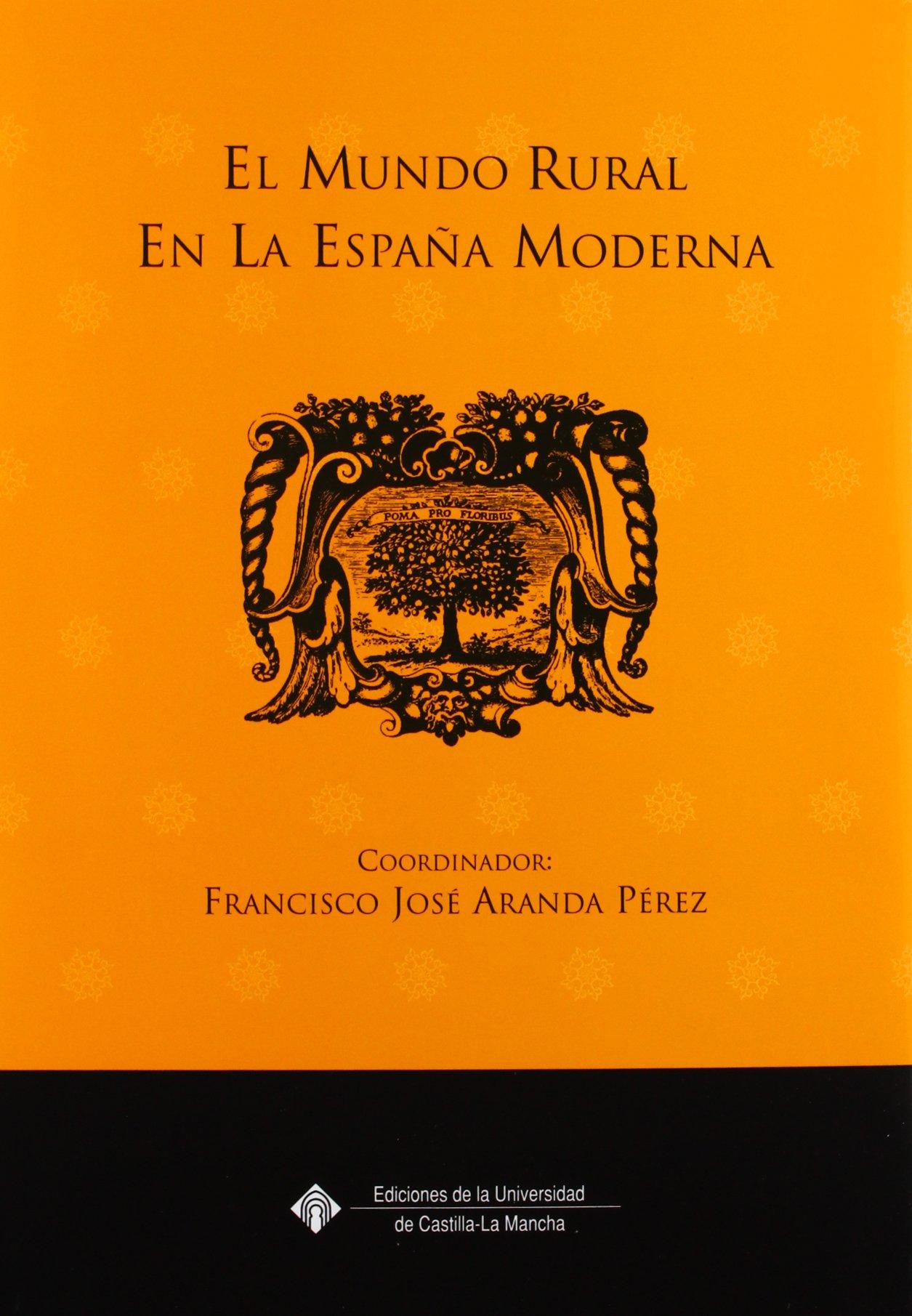 El mundo rural en la España moderna: 39 EDICIONES INSTITUCIONALES: Amazon.es: Aranda Pérez, Francisco José: Libros