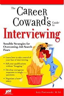 The Career Cowardu0027s Guide To Interviewing: Sensible Strategies For  Overcoming Job Search Fears (Career