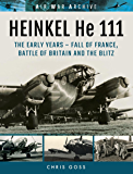 HEINKEL He 111: The Early Years - Fall of France, Battle of Britain and the Blitz (Air War Archive)