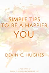 Simple Tips to Be a Happier YOU: Scientifically Proven to Help You Everyday Kindle Edition