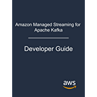 Amazon Managed Streaming for Apache Kafka: Developer Guide (English Edition)