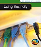 Using Electricity (My World Of Science)