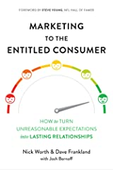 Marketing to the Entitled Consumer: How to Turn Unreasonable Expectations Into Lasting Relationships Kindle Edition