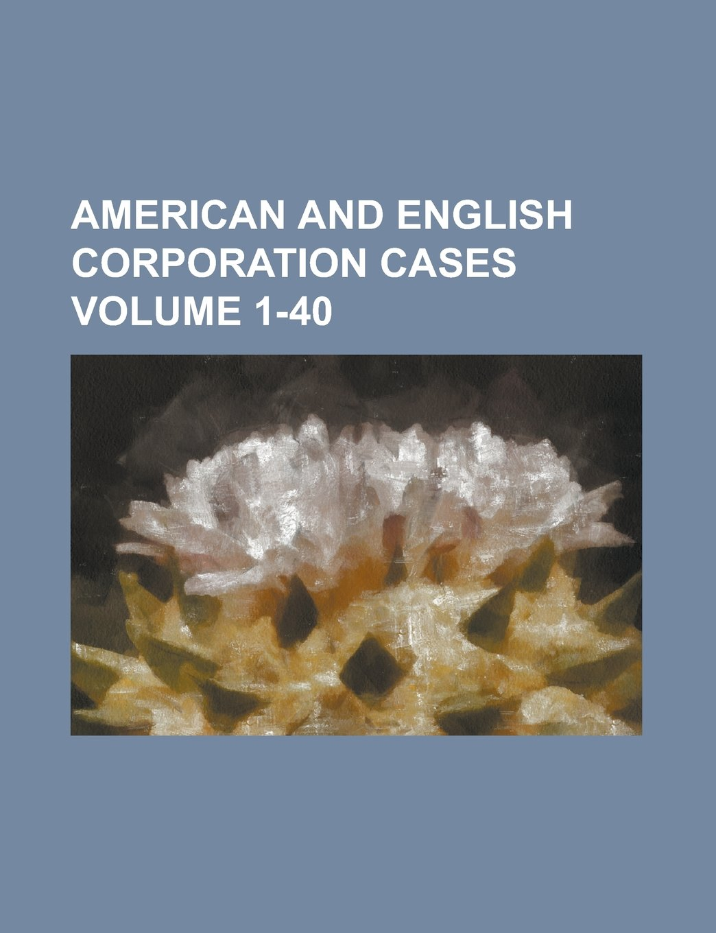 Read Online American and English corporation cases Volume 1-40 PDF