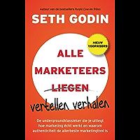 Alle marketeers vertellen verhalen: de undergroundklassieker die je uitlegt hoe je markteting echt werkt en waarom authenticiteit de allerbeste marketingtool is