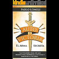 Auto Victoria: El Arma Secreta: 7 Activadores para ser más productivo, despertar a tu genio y empuñar la victoria.