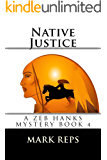 NATIVE JUSTICE (ZEB HANKS: SMALL TOWN SHERIFF BIG TIME TROUBLE Book 4)