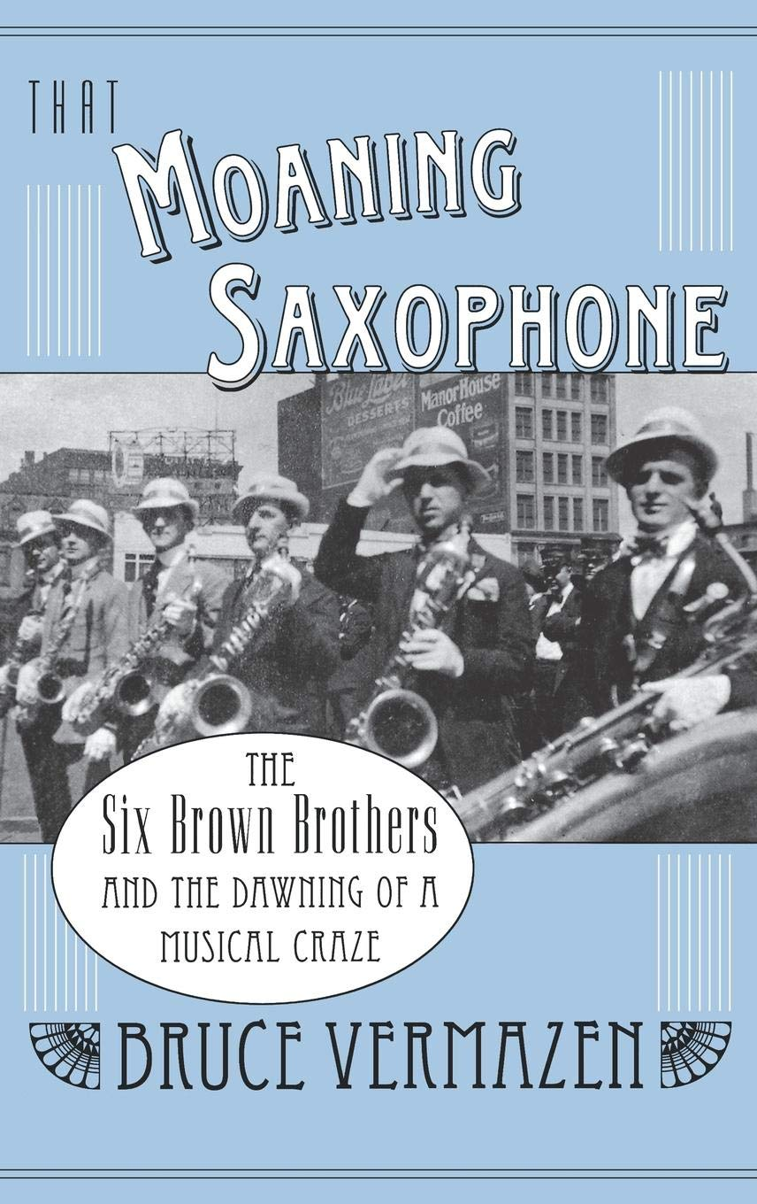 Read Online That Moaning Saxophone: The Six Brown Brothers and the Dawning of a Musical Craze pdf epub