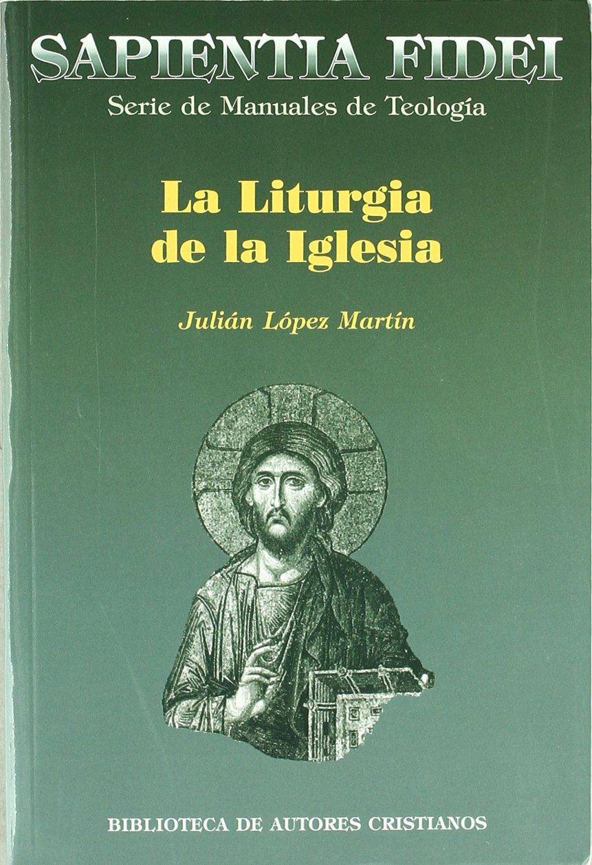 La liturgia de la Iglesia: Teología, historia, espiritualidad y pastoral: 6 SAPIENTIA FIDEI: Amazon.es: López Martín, Julián: Libros