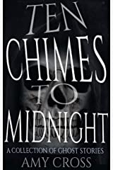 Ten Chimes to Midnight: A Collection of Ghost Stories Kindle Edition