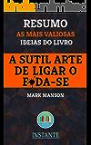 A Sutil Arte de Ligar o F*da-se - Mark Manson - Resumo: As ideias mais valiosas do livro