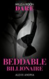 Beddable Billionaire (Mills & Boon Dare) (Dirty Sexy Rich, Book 2)