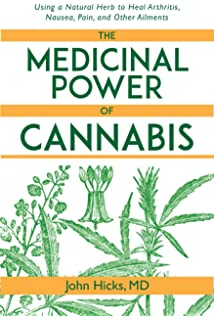 The Medicinal Power of Cannabis: Using a Natural Herb to Heal Arthritis, Nausea,