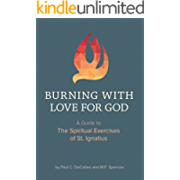 Burning with Love for God: A Guide to the Spiritual Exercises of St. Ignatius (English Edition)
