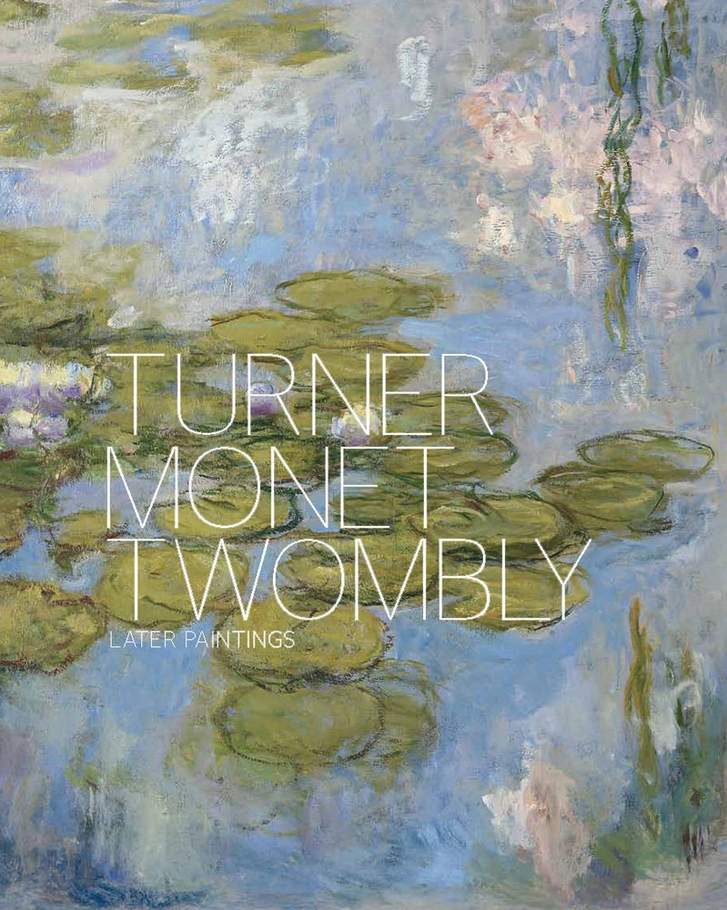 Turner Monet Twombly: Later Paintings (Moderna Museet Exhibition Catalogue) pdf epub