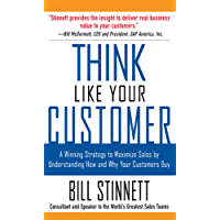 Think Like Your Customer: A Winning Strategy to Maximize Sales by Understanding and Influencing How and Why Your Customers Buy: A Winning Strategy to Maximize ... Influencing How and Why Your Customers Buy