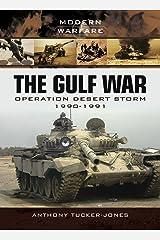 The Gulf War: Operation Desert Storm 1990-1991 (Modern Warfare) Kindle Edition