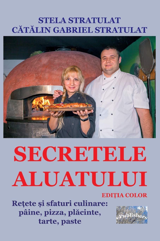 Secretele aluatului. Editia color: Retete si sfaturi culinare: paine, pizza, placinte, tarte, paste (Romanian Edition) PDF