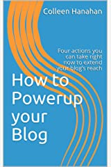 How to Powerup your Blog: Four actions you can take right now to extend your blog's reach Kindle Edition