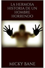 La hermosa historia de un hombre horrendo (Spanish Edition) Kindle Edition