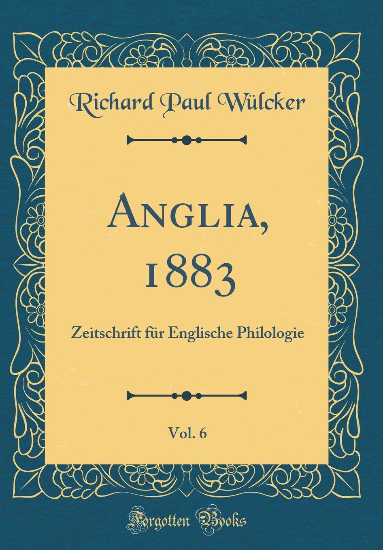 Anglia, 1883, Vol. 6: Zeitschrift für Englische Philologie (Classic Reprint) (German Edition) pdf epub