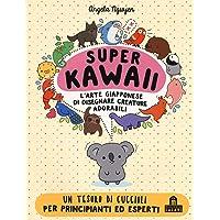 Super Kawaii. L'arte giapponese di disegnare creature adorabili