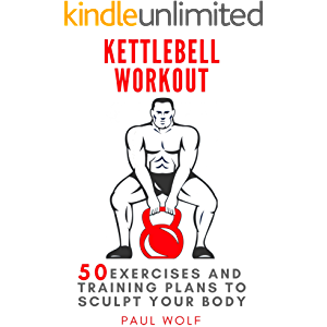 Kettlebell Workout: 50 exercises and training plans to sculpt your body