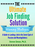 The Ultimate Job Finding Solution: A Guide to Landing a Job in the Sweet Spot of Passion and Meaningfulness